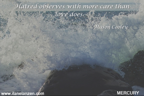 29.hatred-observes-with-more-care-than-love-does