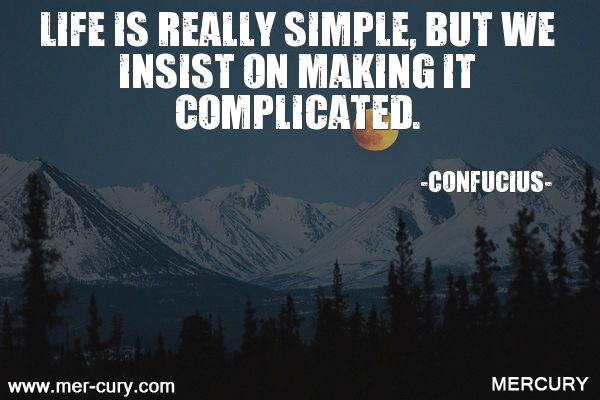 5.life-is-really-simple-but-we-insist-on-making-it