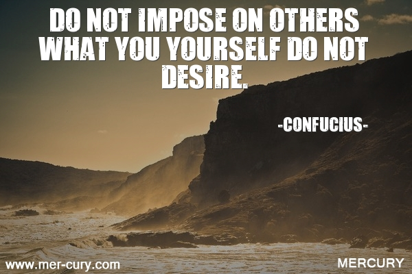 7.do-not-impose-on-others-what-you-yourself-do-not-d