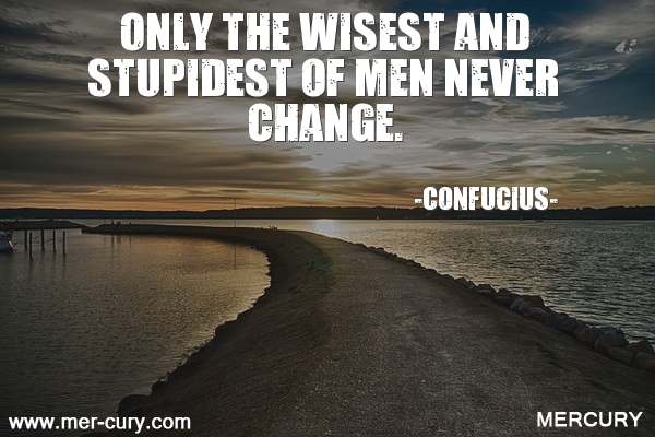 8.only-the-wisest-and-stupidest-of-men-never-change